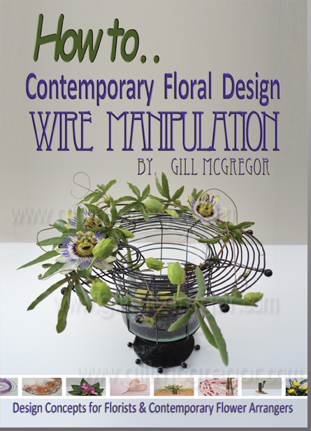 for flower arrangers and florists - and those interested in Contemporary Floral Design -  a new - 'How to make' - book by Gill McGregor  - How to..  Contemporary Floral Design - Wire Manipulation. ISBN 978-0-9929332-1-0